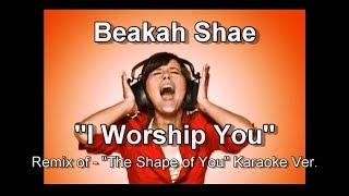 "Beakah Shae ""I Worship You"" (Remix of - The Shape of You) Karaoke Version"