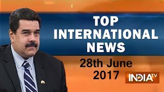 Top International News of the Day | 28th June, 2017 | 07:30Pm