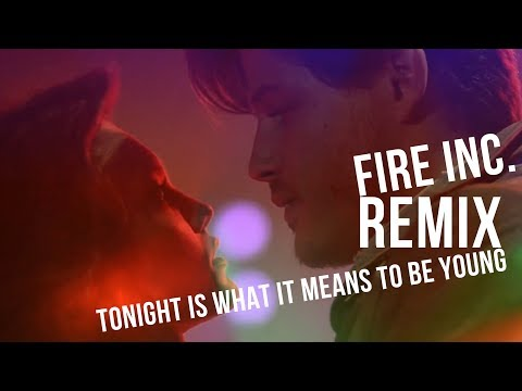 Tonight Is What It Means to Be Young - Fire Inc. REMIX