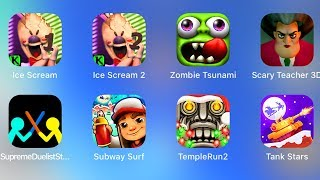 Ice Scream,Ice Scream 2,Zombie Tsunami,Scary Teacher,SupremeDuelist,SubwaySurf,TempleRun,TankStars,
