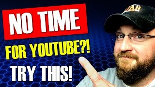 How To Make Time For Youtube - Get MORE Done!
