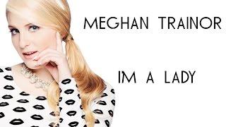 Meghan Trainor- I'm a lady (lyric)