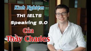 Thầy Charles IELTS   Kinh nghiệm thi IELTS SPEAKING 9 0   IELTS with Charles