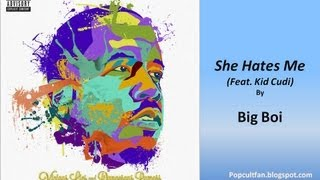 Big Boi - She Hates Me (Feat. Kid Cudi) (Lyrics)