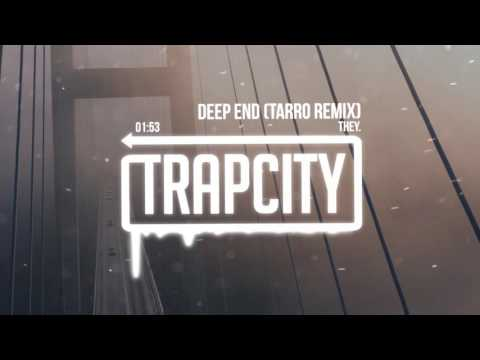 THEY. - Deep End (Tarro Remix)