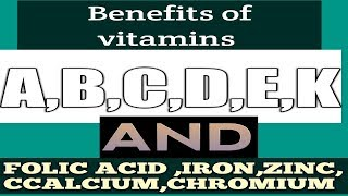 Benefits  of the vitamins|A|B|C|D|K|folic Acid|Calcium|Iron|zinc|Chromium