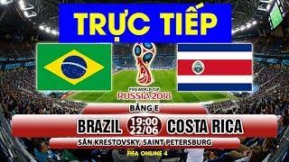 Trực Tiếp Brazil vs Costa Rica hôm nay - Lượt trận thứ 2 Bảng E World cup 2018(fifa online 4)