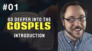 Introducing the Gospels - Matthew, Mark, Luke, John - Week 01 of Go Deeper Into The Gospels