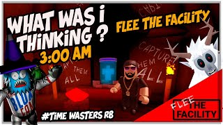 Flee The Facility at 3am, What was i Thinking? Why?? | Roblox