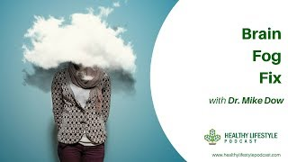 Brain fog fix with dr mike dow   healthy lifestyle show