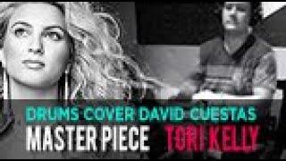 Drums Cover Masterpiece Tori Kelly - by: David Cuestas