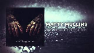 Watch Matty Mullins Right Here Right Now video