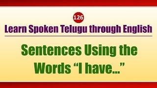 "126 - Spoken Telugu (Beginner Level) Learning Videos - Sentences Using the Words ""I have…"""