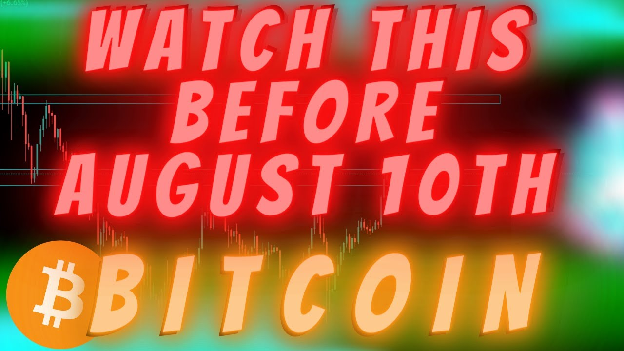 WATCH THIS BEFORE AUGUST 10TH - BITCOIN Will Shock Us All