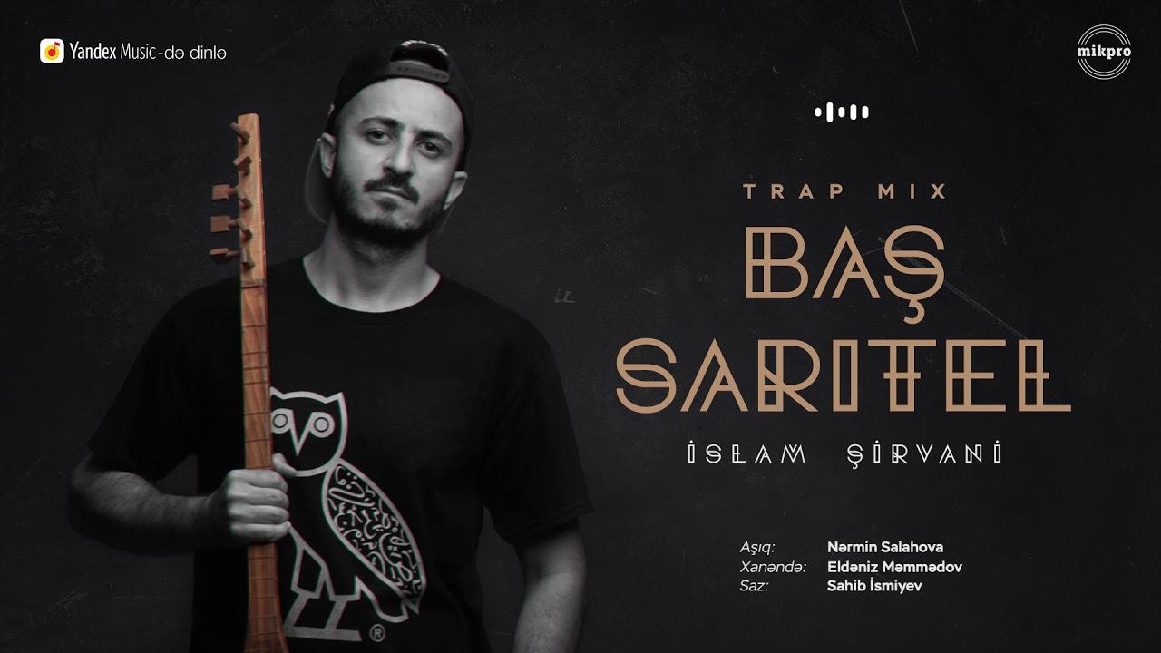 İslam Şirvani - Baş Sarıtel (Trap Mix) feat. Nərmin Salahova & Eldəniz Məmmədov
