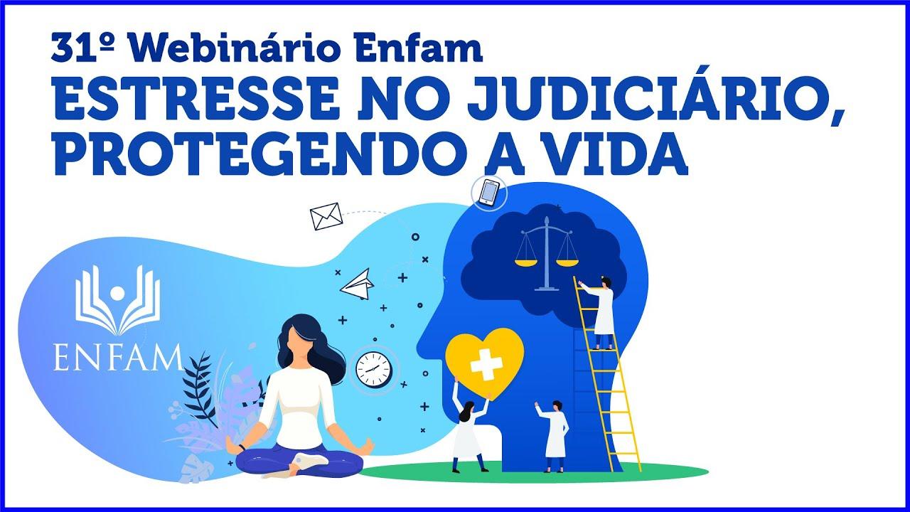 31o Webinário Enfam - Estresse no Judiciário, protegendo a vida