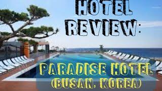 Hotel Review: Paradise Hotel - Busan, Korea