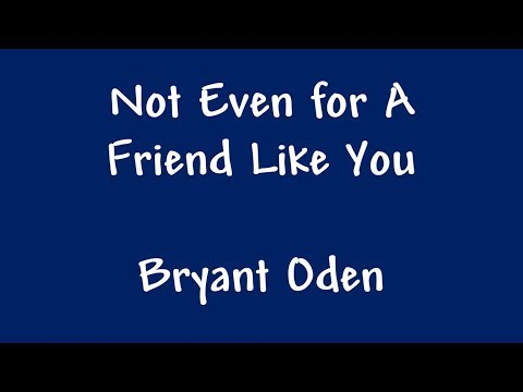 Best Friends Song: Not Even For A Friend Like You
