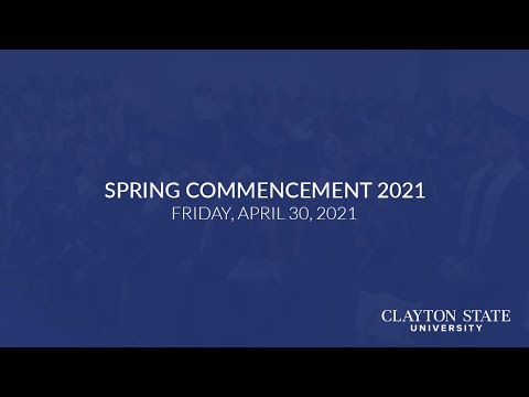 Clayton State University - Spring 2021 Commencement Live Stream [Friday, April 30, 2021]