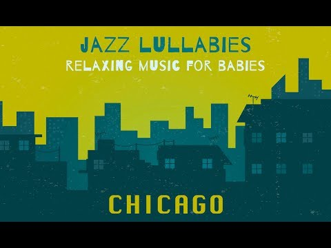 Relaxing Jazz Lullabies - CHICAGO - Music for Babies, Toddlers, studying