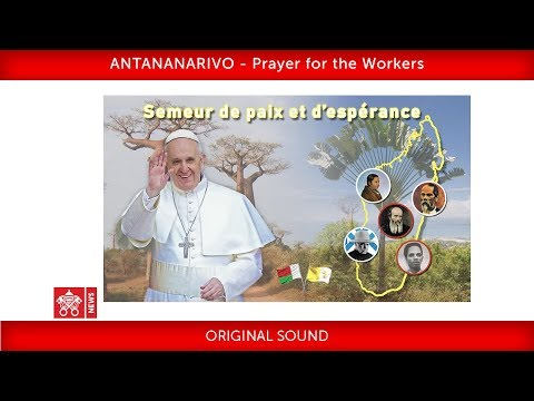 Pope Francis-Antananarivo- Prayer for Workers 2019-09-08