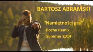 Bartosz Abramski - Namiętności gra (Bochu Remix) 2014