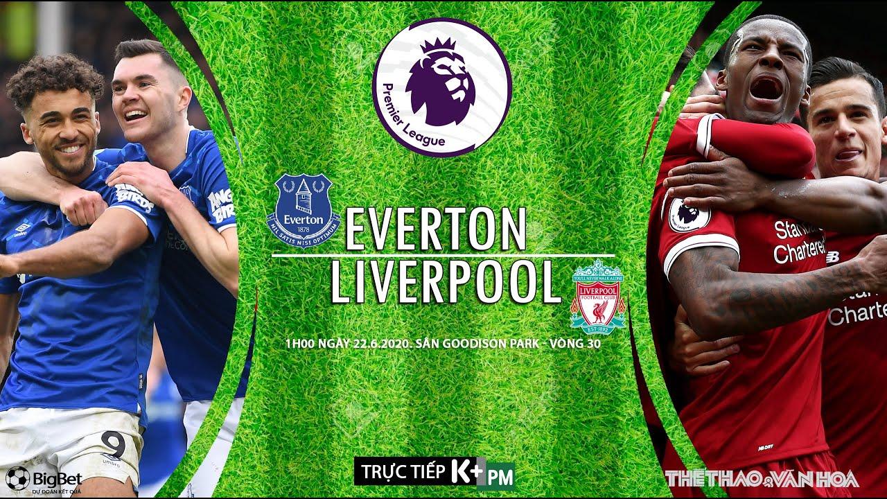 Soi kèo Everton vs Liverpool (1h00 ngày 22/6). NHẬN ĐỊNH ...