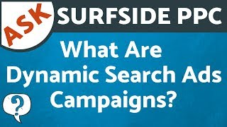 What Are Dynamic Search Ads Campaigns? Dynamic Search Campaigns in Google Ads and Bing Ads