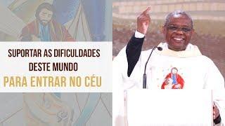 Suportar as dificuldades deste mundo para entrar no céu - Padre José Augusto  (03/12/19)