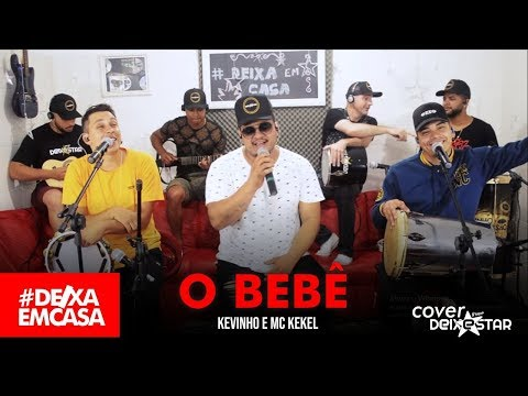 O Bebê - MC Kevinho, MC Kekel (cover Grupo Deixestar) #DeixaEmCasa
