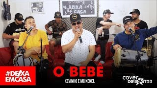 Baixar O Bebê - MC Kevinho, MC Kekel (cover Grupo Deixestar) #DeixaEmCasa
