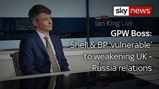 Managing director of GPW warns Shell and BP are 'vulnerable' to weakening UK-Russia ties