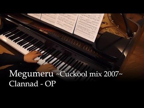 Megumeru ~ Cuckool mix 2007 ~ Clannad OP [Piano]