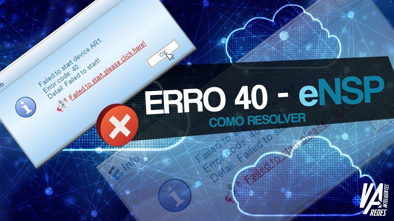 Como resolver ERRO 40 eNSP - Inicialização de Caixas Huawei