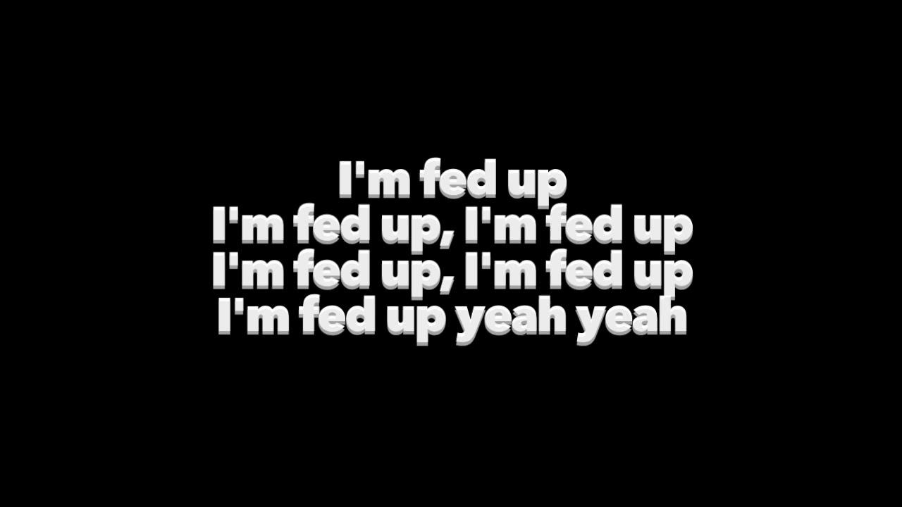 layton greene fed up lyrics youtube rh youtube com fed up meaning fed up lyrics