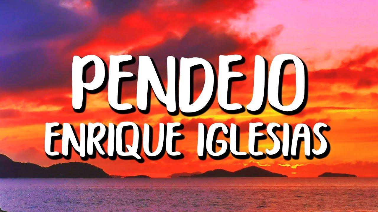 Enrique Iglesias - Pendejo (Letra/Lyrics)