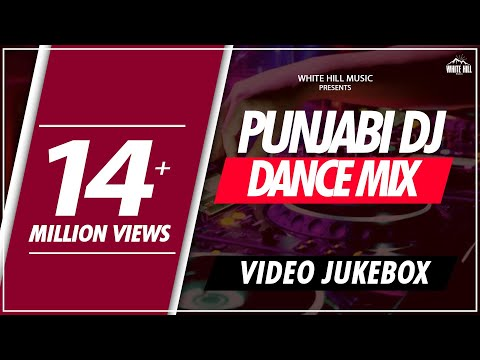 Punjabi DJ Dance Mix | Video Jukebox | White Hill Music | New Punjabi Bhangra Songs 2018