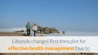 Lifestyle changes first then diet for effective health management