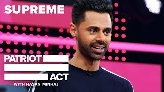 Supreme | Patriot Act with Hasan Minhaj | Netflix