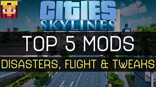 Cities Skylines: Top 5 Mods #3: Disasters, Flight & Tweaks (Mods/Assets/Maps/Tutorials)
