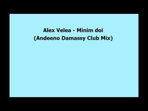 Alex Velea - Minim doi (Andeeno Damassy Club Mix)