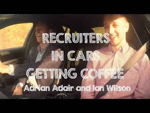 Recruiters In Cars Getting Coffee | Adrian Adair and Ian Wilson (Pt 1)