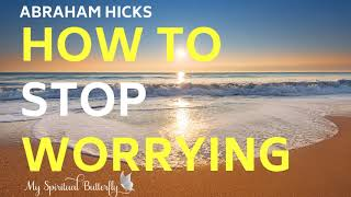 Abraham Hicks  How to Stop Worrying | How to Stop Anxiety | How to Be Content