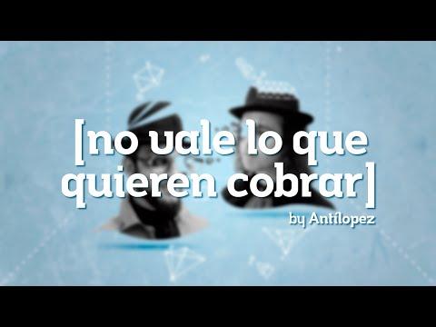 Antílopez · No vale lo que quieren cobrar [ Lyric vídeo ]