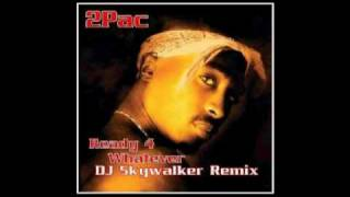 2Pac - Ready 4 Whatever (DJ Skywalker Remix)