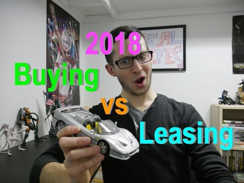 BUYING A CAR VS LEASING A CAR IN 2018!!!