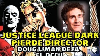 😨 JUSTICE LEAGUE DARK PIERDE DIRECTOR - DOUG LIMAN ABANDONA DARK UNIVERSE - WARNER