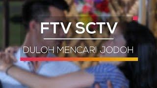 Video FTV SCTV - Duloh Mencari Jodoh download MP3, 3GP, MP4, WEBM, AVI, FLV April 2018