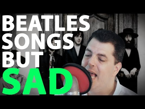 Beatles Songs but they're Sad | Will it Sad | Minor key covers