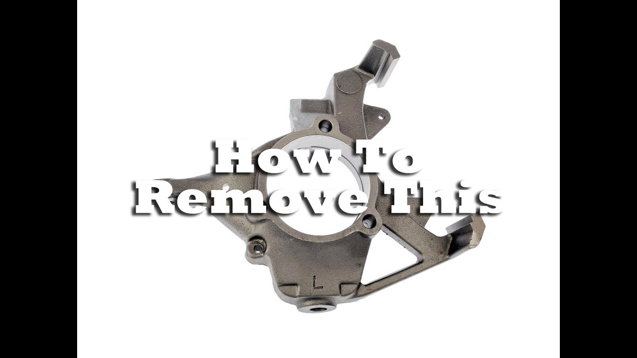 How To Remove Your Steering Knuckles